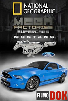 Мегазаводы: Суперавтомобили: Мустанг Megafactories: Supercars: Mustang (2011, National Geographic, HD 720)